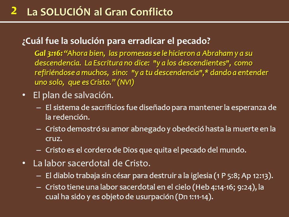 2 ¿Cuál fue la solución para erradicar el pecado? Gal 3:16: Ahora bien, las promesas se le hicieron a Abraham y a su descendencia. La Escritura no dic