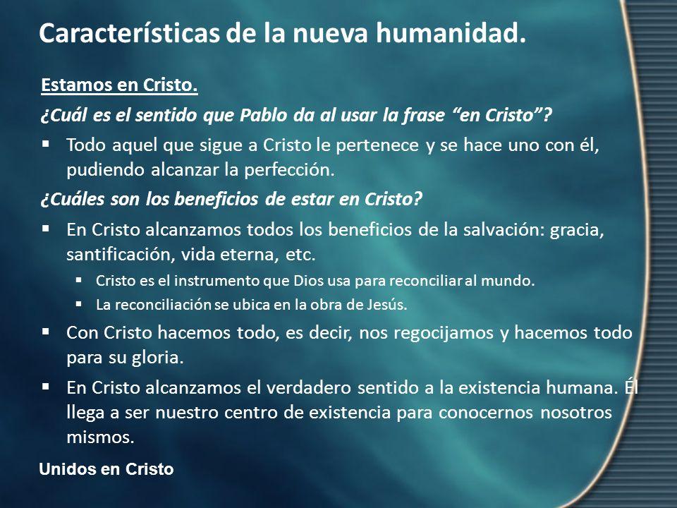 Unidos en Cristo Características de la nueva humanidad. Estamos en Cristo. ¿Cuál es el sentido que Pablo da al usar la frase en Cristo? Todo aquel que