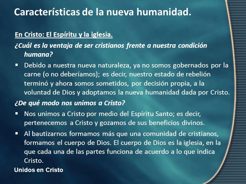 Unidos en Cristo Características de la nueva humanidad. En Cristo: El Espíritu y la iglesia. ¿Cuál es la ventaja de ser cristianos frente a nuestra co