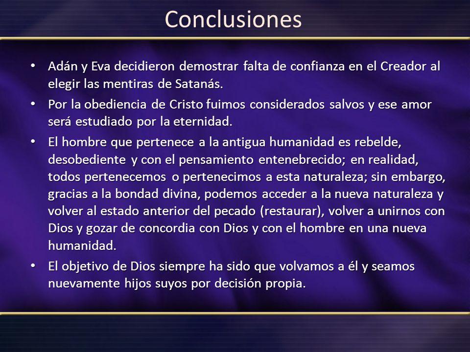 Conclusiones Adán y Eva decidieron demostrar falta de confianza en el Creador al elegir las mentiras de Satanás. Adán y Eva decidieron demostrar falta