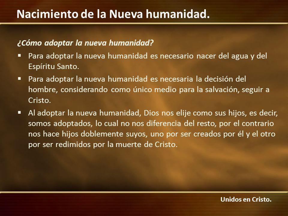 Unidos en Cristo. Nacimiento de la Nueva humanidad. ¿Cómo adoptar la nueva humanidad? Para adoptar la nueva humanidad es necesario nacer del agua y de