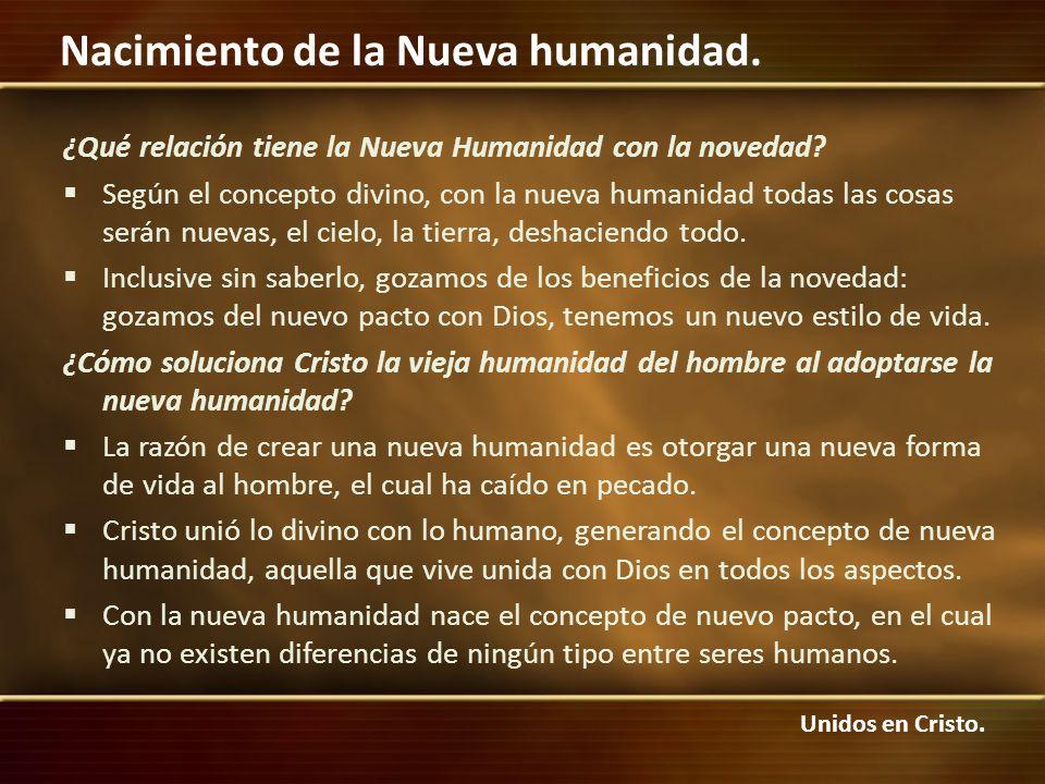 Unidos en Cristo. Nacimiento de la Nueva humanidad. ¿Qué relación tiene la Nueva Humanidad con la novedad? Según el concepto divino, con la nueva huma