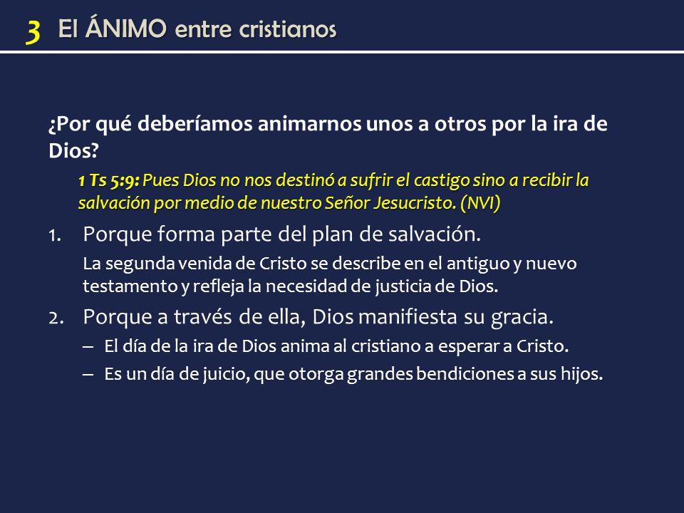 El ÁNIMO entre cristianos 3 ¿Por qué deberíamos animarnos unos a otros por la ira de Dios.
