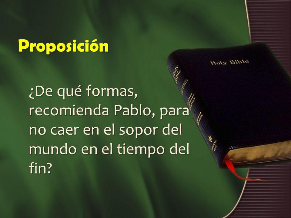 Proposición ¿De qué formas, recomienda Pablo, para no caer en el sopor del mundo en el tiempo del fin?