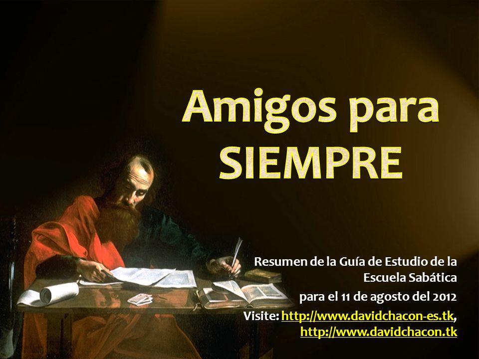 Resumen de la Guía de Estudio de la Escuela Sabática para el 11 de agosto del 2012 Visite: http://www.davidchacon-es.tk, http://www.davidchacon.tk http://www.davidchacon-es.tk http://www.davidchacon.tkhttp://www.davidchacon-es.tk http://www.davidchacon.tk