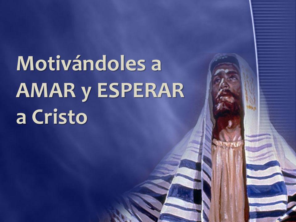 Motivándoles a AMAR y ESPERAR a Cristo