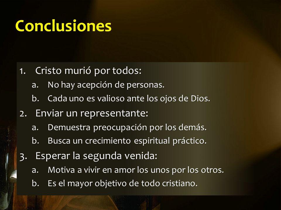 Conclusiones 1.Cristo murió por todos: a.No hay acepción de personas.