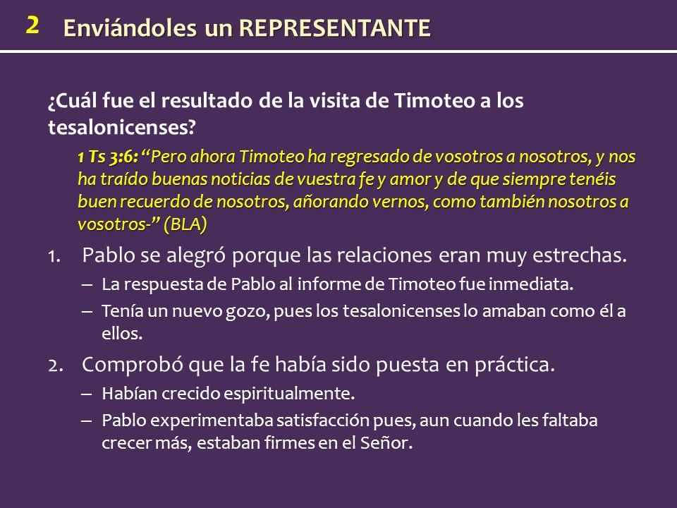 Enviándoles un REPRESENTANTE 2 ¿Cuál fue el resultado de la visita de Timoteo a los tesalonicenses.