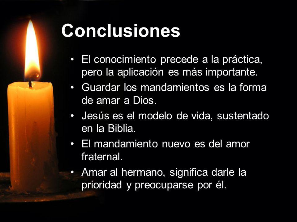 Conclusiones El conocimiento precede a la práctica, pero la aplicación es más importante. Guardar los mandamientos es la forma de amar a Dios. Jesús e