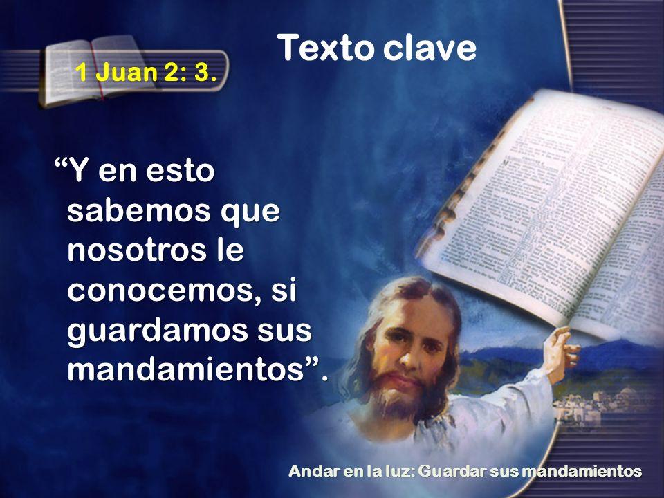 1 Juan 2: 3. Y en esto sabemos que nosotros le conocemos, si guardamos sus mandamientos. Texto clave