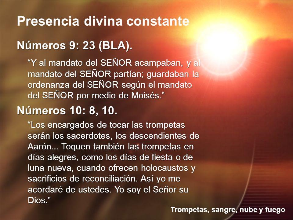 Trompetas, sangre, nube y fuego Presencia divina constante Números 9: 23 (BLA).