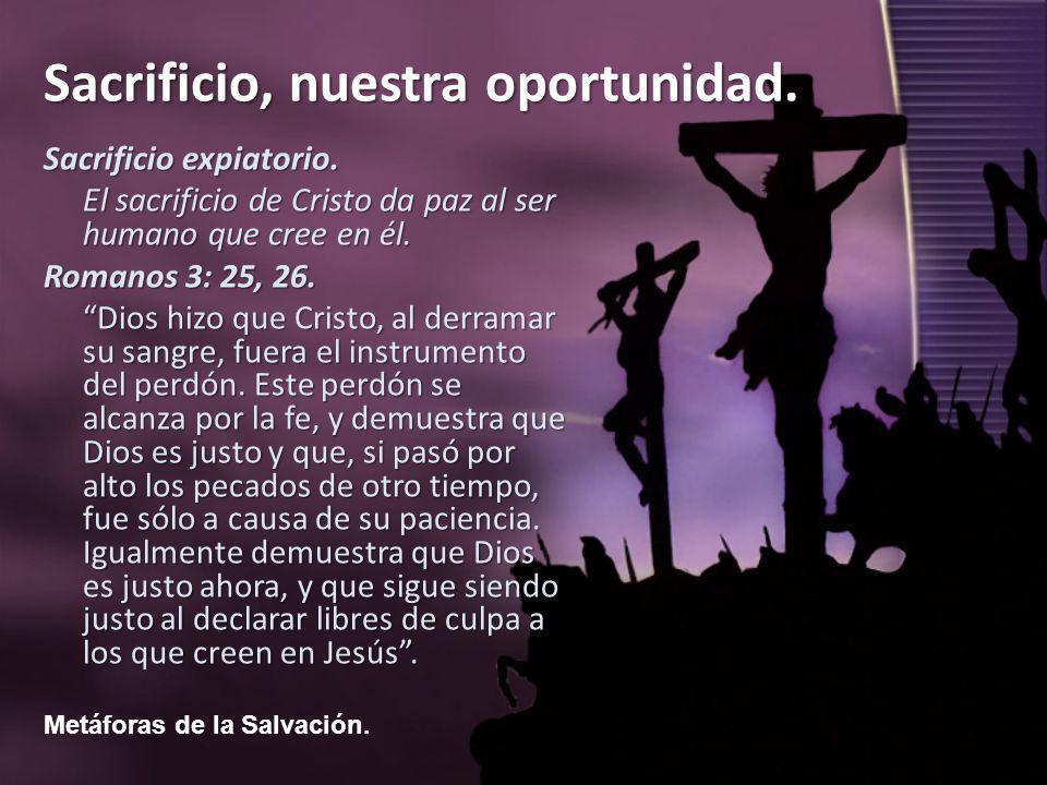 Metáforas de la Salvación. Sacrificio, nuestra oportunidad. Sacrificio expiatorio. El sacrificio de Cristo da paz al ser humano que cree en él. Romano