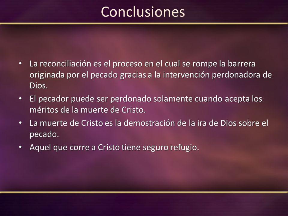 Conclusiones La reconciliación es el proceso en el cual se rompe la barrera originada por el pecado gracias a la intervención perdonadora de Dios. La