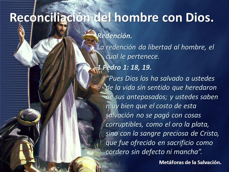 Reconciliación del hombre con Dios. Metáforas de la Salvación. Redención. La redención da libertad al hombre, el cual le pertenece. 1 Pedro 1: 18, 19.