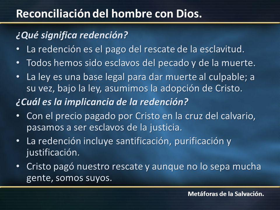 Metáforas de la Salvación. Reconciliación del hombre con Dios. ¿Qué significa redención? La redención es el pago del rescate de la esclavitud. La rede