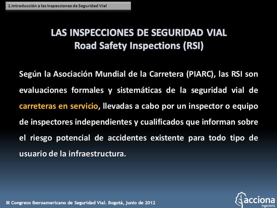 Según la Asociación Mundial de la Carretera (PIARC), las RSI son evaluaciones formales y sistemáticas de la seguridad vial de carreteras en servicio,