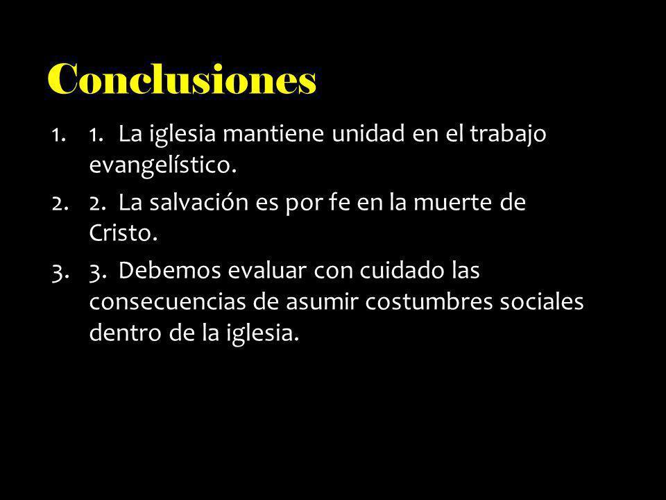 Conclusiones 1.1.La iglesia mantiene unidad en el trabajo evangelístico. 2.2.La salvación es por fe en la muerte de Cristo. 3.3.Debemos evaluar con cu