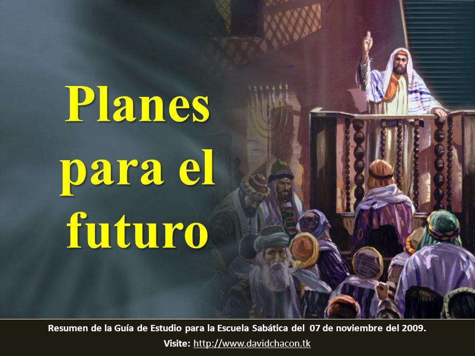 Resumen de la Guía de Estudio para la Escuela Sabática del 07 de noviembre del 2009. Visite: http://www.davidchacon.tkhttp://www.davidchacon.tk Planes