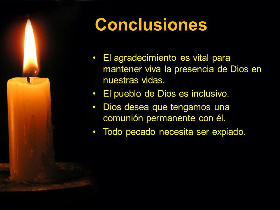 Conclusiones El agradecimiento es vital para mantener viva la presencia de Dios en nuestras vidas.El agradecimiento es vital para mantener viva la pre