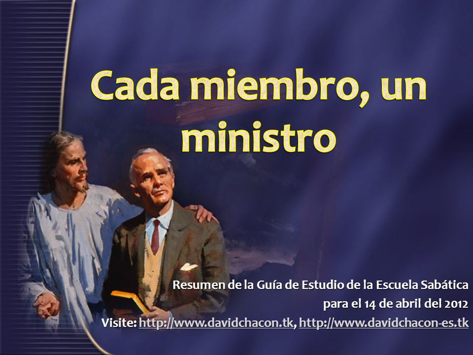 Resumen de la Guía de Estudio de la Escuela Sabática para el 14 de abril del 2012 Visite: http://www.davidchacon.tk, http://www.davidchacon-es.tk http
