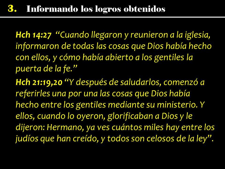 3. Hch 14:27 Cuando llegaron y reunieron a la iglesia, informaron de todas las cosas que Dios había hecho con ellos, y cómo había abierto a los gentil