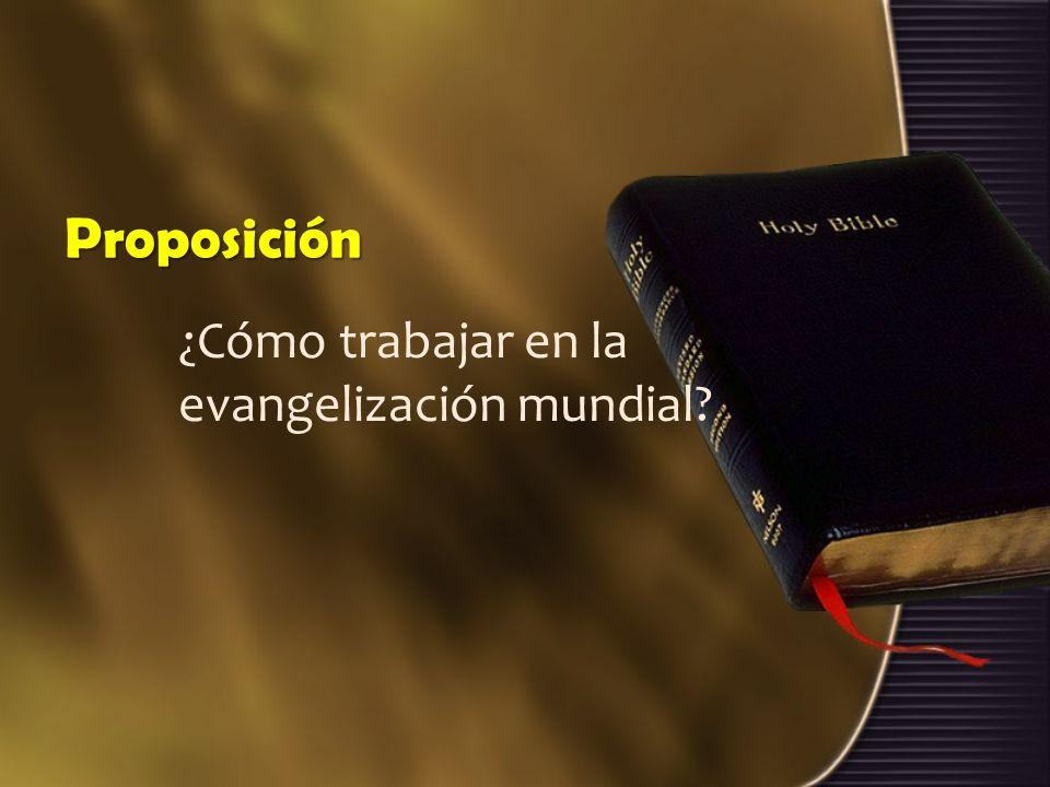 Proposición ¿Cómo trabajar en la evangelización mundial?