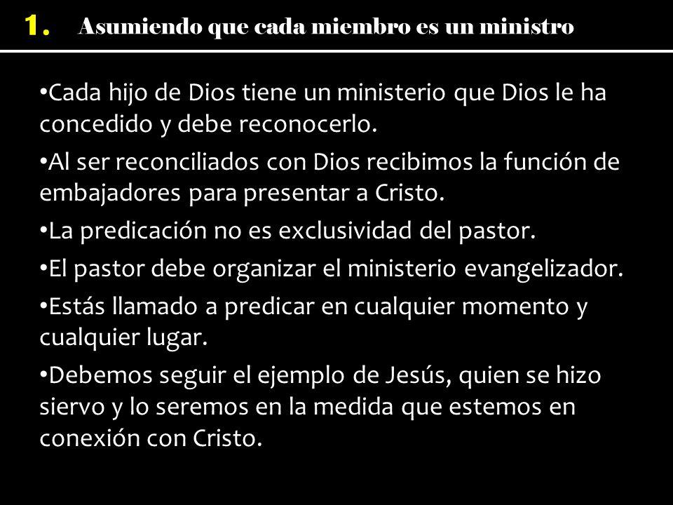 Asumiendo que cada miembro es un ministro 1. Cada hijo de Dios tiene un ministerio que Dios le ha concedido y debe reconocerlo. Al ser reconciliados c