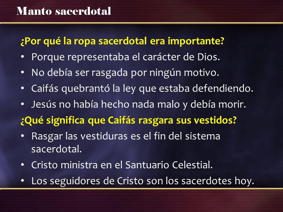Manto sacerdotal ¿Por qué la ropa sacerdotal era importante? Porque representaba el carácter de Dios. No debía ser rasgada por ningún motivo. Caifás q