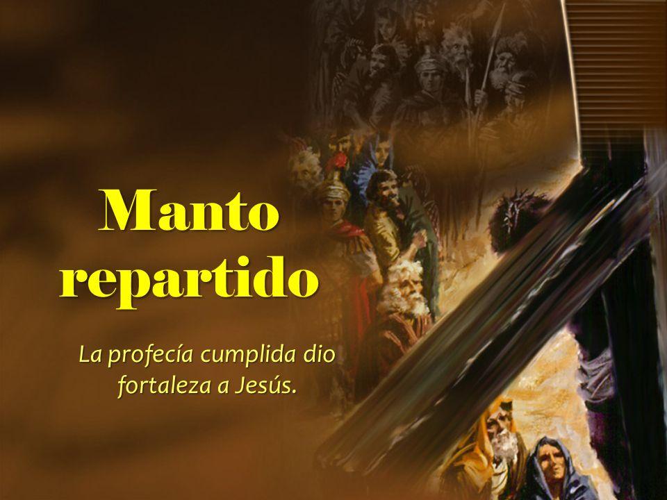 Manto repartido La profecía cumplida dio fortaleza a Jesús.