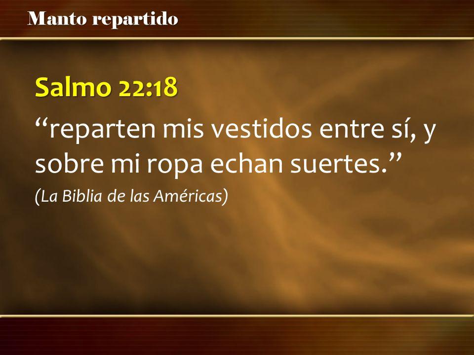 Manto repartido Salmo 22:18 reparten mis vestidos entre sí, y sobre mi ropa echan suertes. (La Biblia de las Américas)