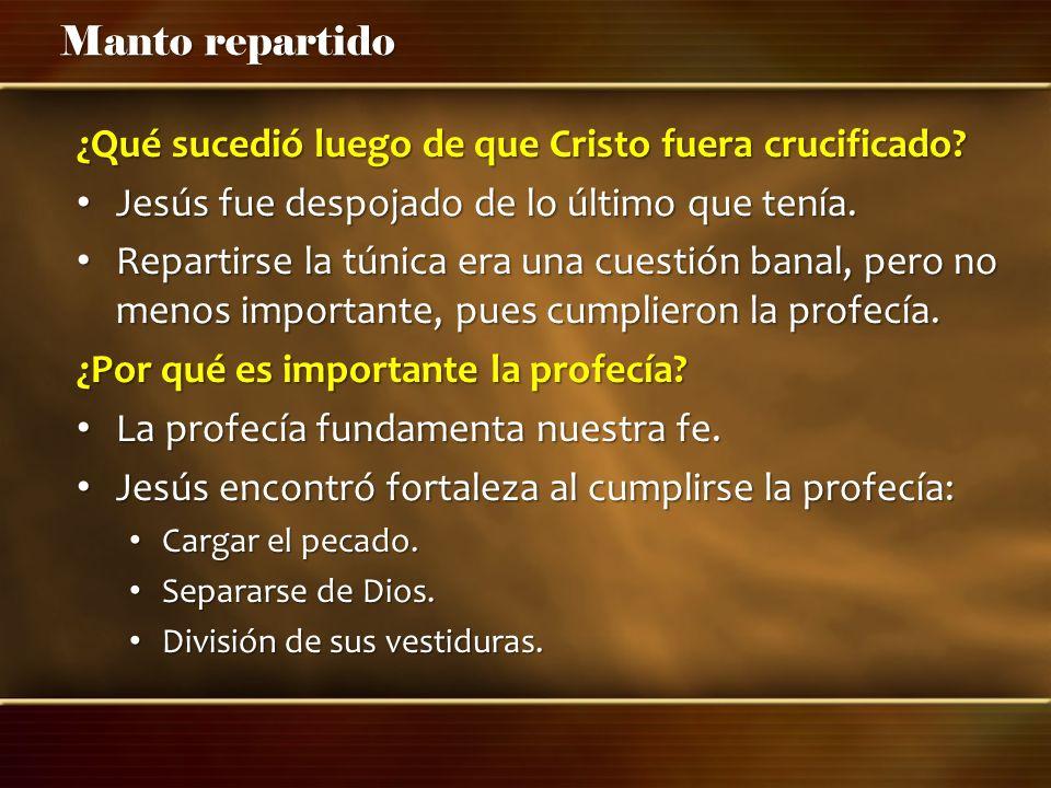 Manto repartido ¿Qué sucedió luego de que Cristo fuera crucificado? Jesús fue despojado de lo último que tenía. Jesús fue despojado de lo último que t