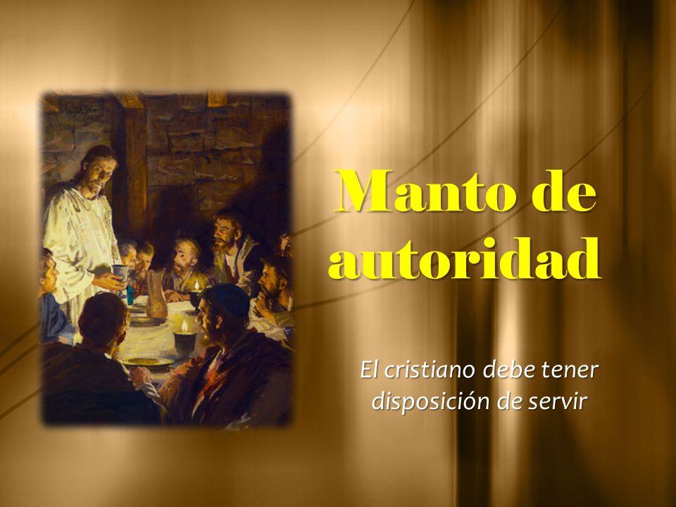 Manto de autoridad El cristiano debe tener disposición de servir