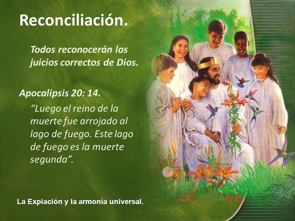 La Expiación y la armonía universal. Reconciliación. Todos reconocerán los juicios correctos de Dios. Apocalipsis 20: 14. Luego el reino de la muerte