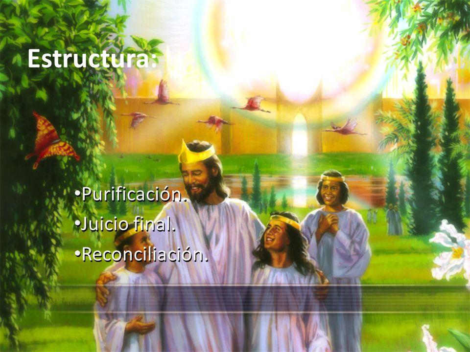 Estructura: Purificación. Juicio final. Reconciliación. Purificación. Juicio final. Reconciliación.