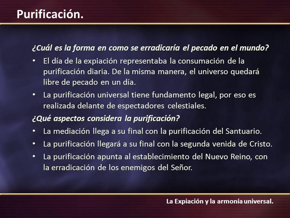 La Expiación y la armonía universal. Purificación. ¿Cuál es la forma en como se erradicaría el pecado en el mundo? El día de la expiación representaba