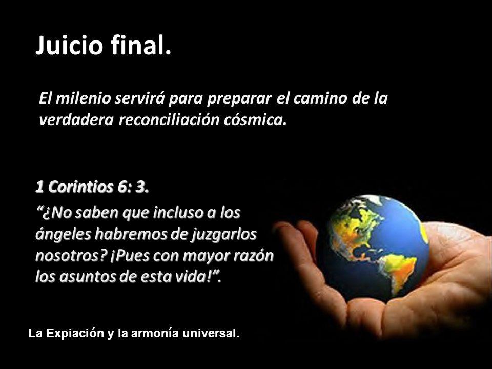 La Expiación y la armonía universal. Juicio final. El milenio servirá para preparar el camino de la verdadera reconciliación cósmica. 1 Corintios 6: 3