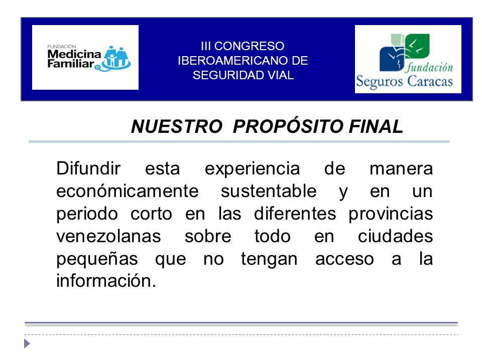 NUESTRO PROPÓSITO FINAL Difundir esta experiencia de manera económicamente sustentable y en un periodo corto en las diferentes provincias venezolanas sobre todo en ciudades pequeñas que no tengan acceso a la información.