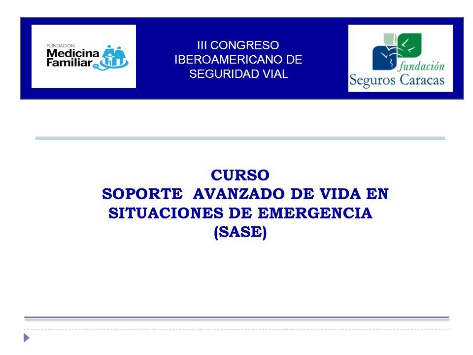 CURSO SOPORTE AVANZADO DE VIDA EN SITUACIONES DE EMERGENCIA (SASE) III CONGRESO IBEROAMERICANO DE SEGURIDAD VIAL