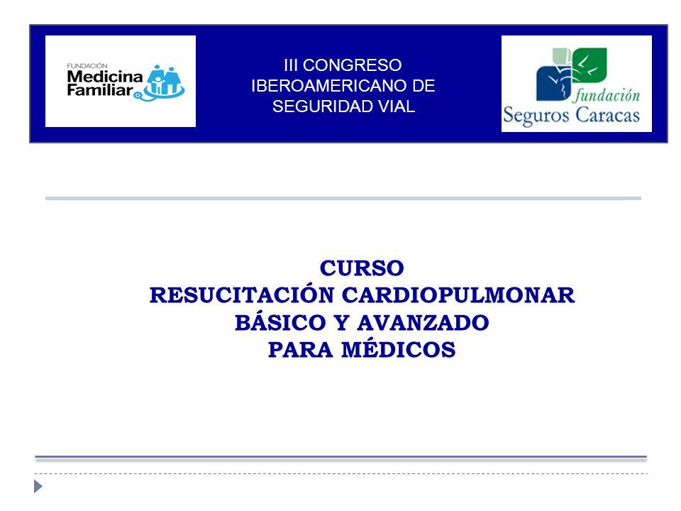 CURSO RESUCITACIÓN CARDIOPULMONAR BÁSICO Y AVANZADO PARA MÉDICOS III CONGRESO IBEROAMERICANO DE SEGURIDAD VIAL
