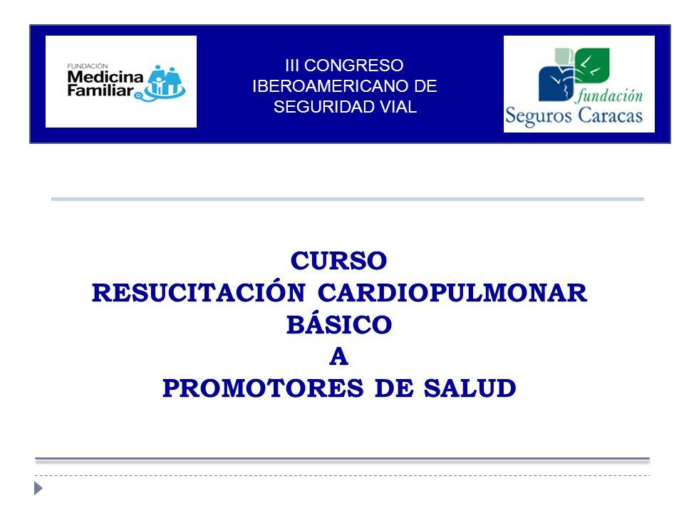 CURSO RESUCITACIÓN CARDIOPULMONAR BÁSICO A PROMOTORES DE SALUD III CONGRESO IBEROAMERICANO DE SEGURIDAD VIAL