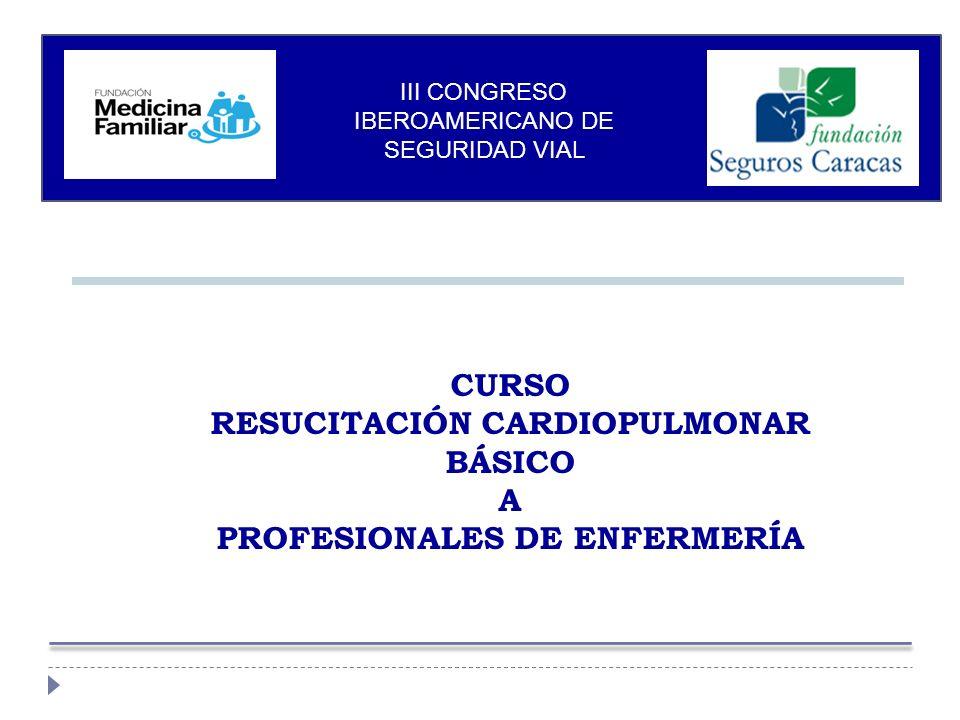 CURSO RESUCITACIÓN CARDIOPULMONAR BÁSICO A PROFESIONALES DE ENFERMERÍA III CONGRESO IBEROAMERICANO DE SEGURIDAD VIAL
