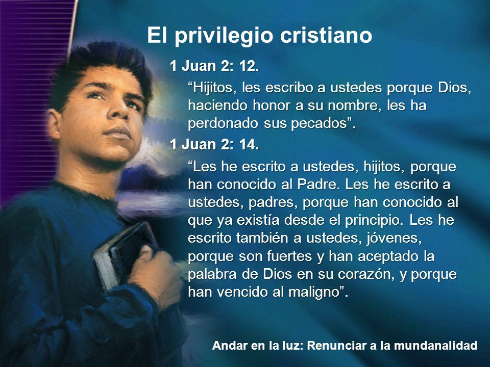 El privilegio cristiano Andar en la luz: Renunciar a la mundanalidad 1 Juan 2: 12. Hijitos, les escribo a ustedes porque Dios, haciendo honor a su nom