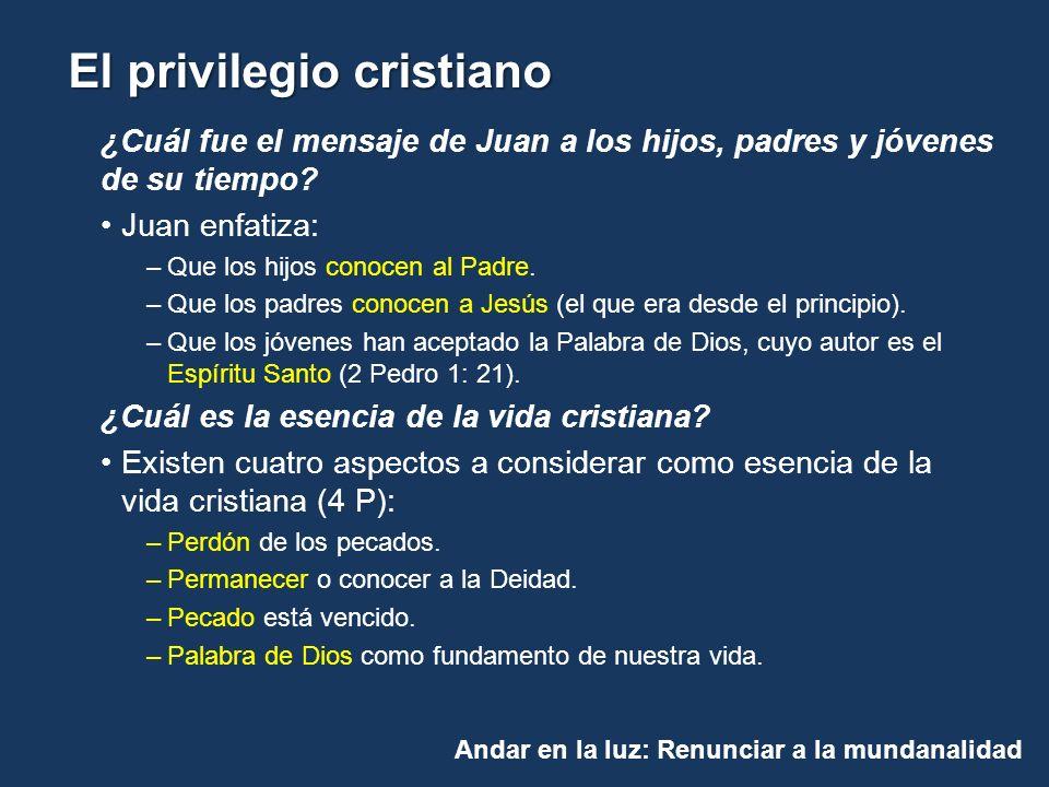 Andar en la luz: Renunciar a la mundanalidad El privilegio cristiano ¿Cuál fue el mensaje de Juan a los hijos, padres y jóvenes de su tiempo? Juan enf