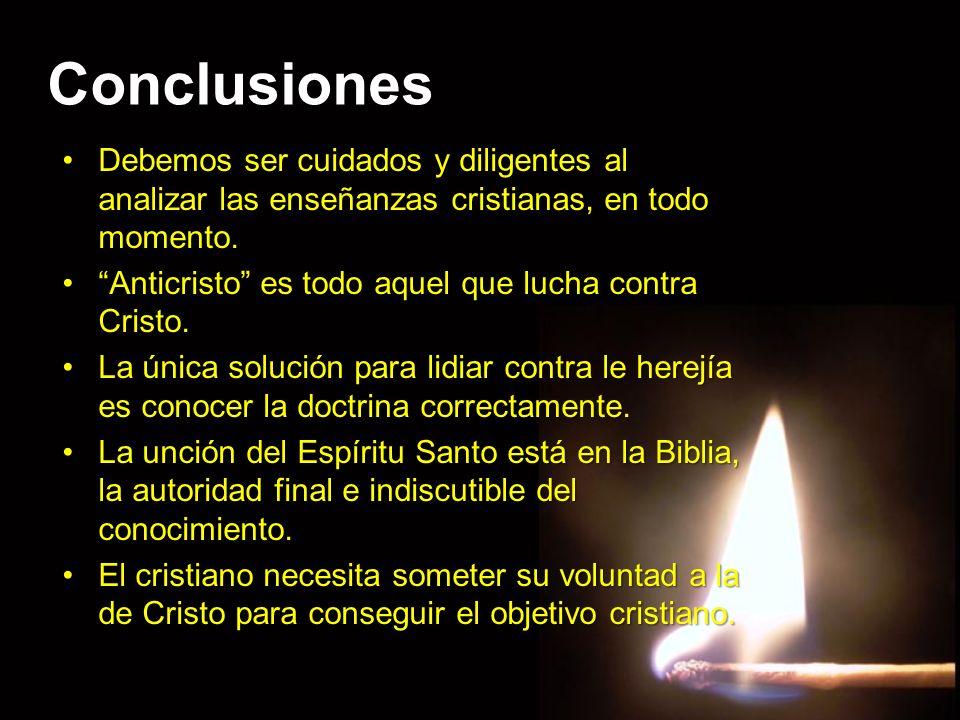 Conclusiones Debemos ser cuidados y diligentes al analizar las enseñanzas cristianas, en todo momento.Debemos ser cuidados y diligentes al analizar la