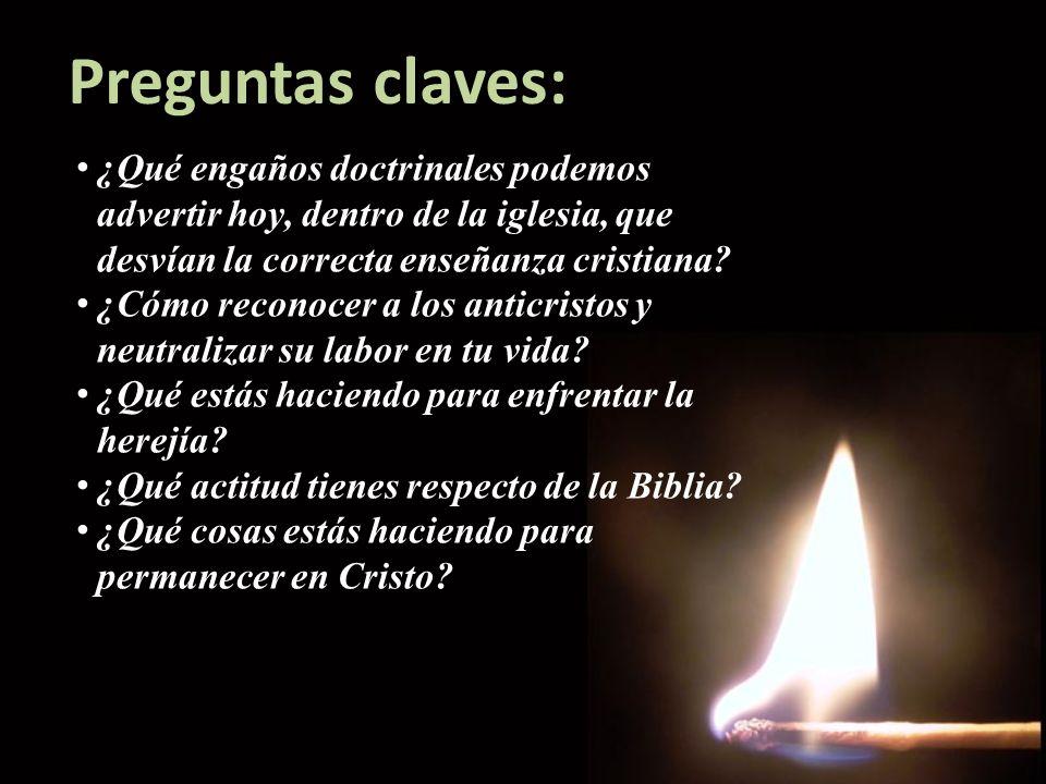 ¿Qué engaños doctrinales podemos advertir hoy, dentro de la iglesia, que desvían la correcta enseñanza cristiana? ¿Cómo reconocer a los anticristos y