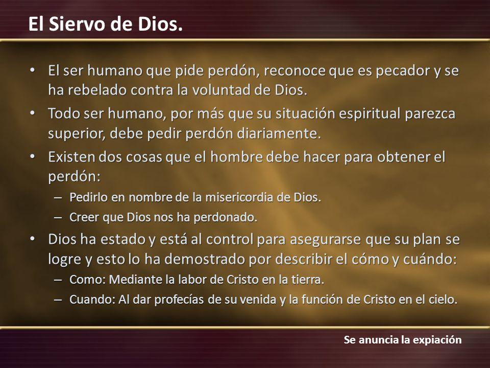 Se anuncia la expiación El Siervo de Dios. El ser humano que pide perdón, reconoce que es pecador y se ha rebelado contra la voluntad de Dios. El ser