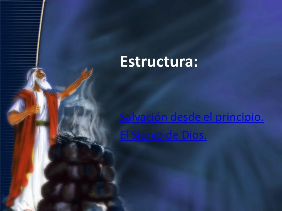 Estructura: Salvación desde el principio. El Siervo de Dios.