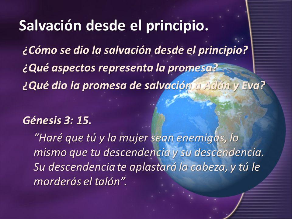 ¿Cómo se dio la salvación desde el principio? ¿Qué aspectos representa la promesa? ¿Qué dio la promesa de salvación a Adán y Eva? Génesis 3: 15. Haré