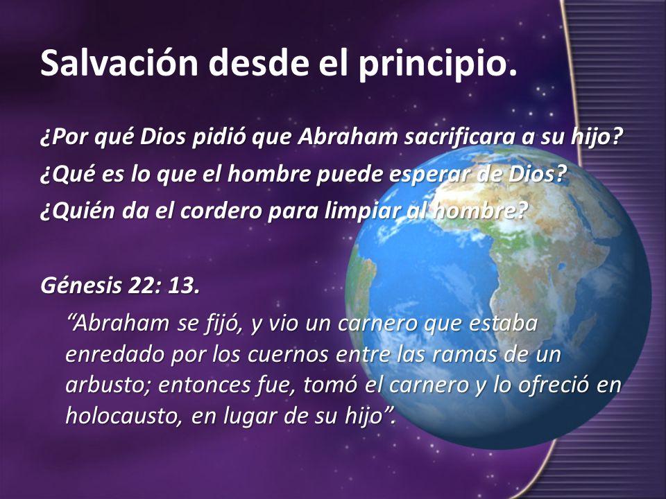 Salvación desde el principio. ¿Por qué Dios pidió que Abraham sacrificara a su hijo? ¿Qué es lo que el hombre puede esperar de Dios? ¿Quién da el cord