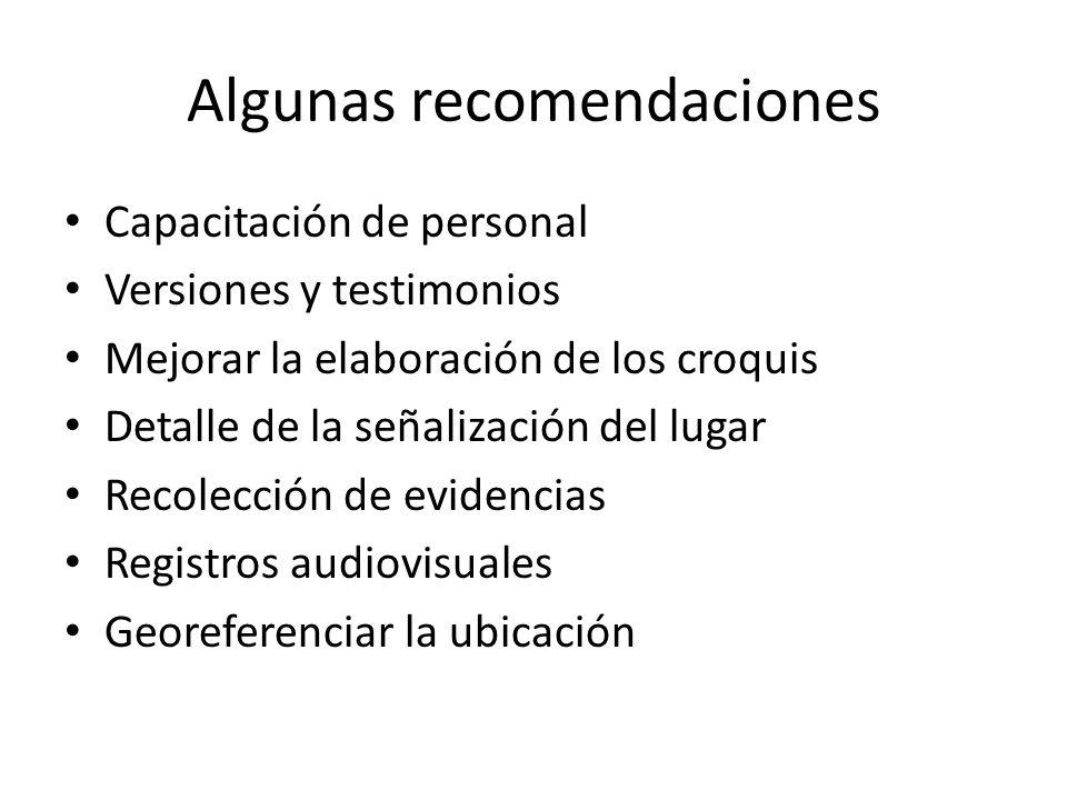 Algunas recomendaciones Capacitación de personal Versiones y testimonios Mejorar la elaboración de los croquis Detalle de la señalización del lugar Re